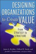 Designing Organizations to Create Value: From Strategy to Structure