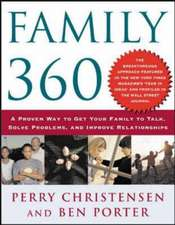 Family 360:  A Proven Approach to Getting Your Family to Talk, Solve Problems, and Improve Relationships