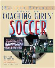 The Baffled Parent's Guide to Coaching Girls' Soccer