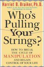 Who's Pulling Your Strings?: How to Break the Cycle of Manipulation and Regain Control of Your Life