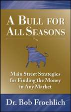 A Bull for All Seasons: Main Street Strategies for Finding the Money in Any Market