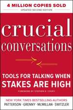 Crucial Conversations : Tools for Talking When Stakes Are High, Second Edition
