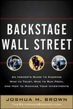 Backstage Wall Street:  An Insider S Guide to Knowing Who to Trust, Who to Run From, and How to Maximize Your Investments