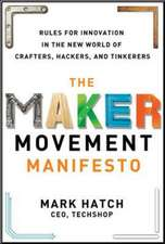 Maker Movement Manifesto: Rules for Innovation in the New Wo