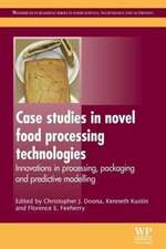 Case Studies in Novel Food Processing Technologies: Innovations in Processing, Packaging, and Predictive Modelling