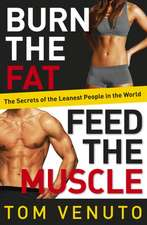 Burn the Fat, Feed the Muscle - The Secrets of the Leanest People in the World