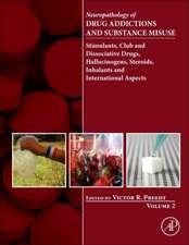 Neuropathology of Drug Addictions and Substance Misuse Volume 2: Stimulants, Club and Dissociative Drugs, Hallucinogens, Steroids, Inhalants and International Aspects