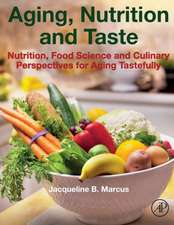 Aging, Nutrition and Taste Nutrition, Food Science and Culinary Perspectives for Aging Tastefully
