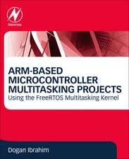 ARM-Based Microcontroller Multitasking Projects: Using the FreeRTOS Multitasking Kernel