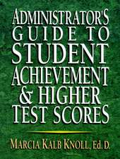 Administrator′s Guide to Student Achievement & Higher Test Scores