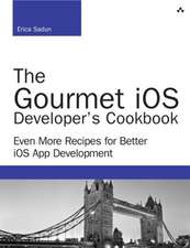 The Gourmet IOS Developer's Cookbook:  Even More Recipes for Better IOS App Development
