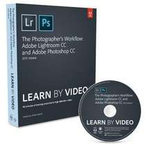 The Photographer's Workflow:  Adobe Lightroom CC and Adobe Photoshop CC Learn by Video (2015 Release)