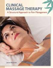 Clinical Massage Therapy:  A Structural Approach to Pain Management