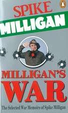 Milligan's War: The Selected War Memoirs of Spike Milligan