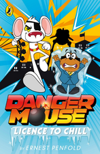 Danger Mouse: Licence to Chill: Case Files Fiction Book 1