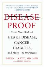 Disease-proof: Slash Your Risk of Heart Disease, Cancer, Diabetes, and More - by 80 Percent