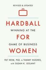 Hardball for Women:  Winning at the Game of Business