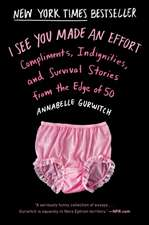 I See You Made An Effort: Compliments, Indignities and Survival Stories from the Edge of 50