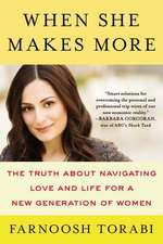 When She Makes More: The Truth About Navigating Love and Life for a New Generation of Women