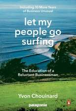 Let My People Go Surfing: The Education of a Reluctant Businessman - Including 10 More Years of Business as Usual