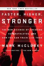 Faster, Higher, Stronger: The New Science of Creating Superathletes, and How You Can Train Like Them