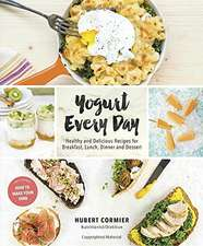 Yogurt Every Day: Healthy and Delicious Recipes for Breakfast, Lunch, Dinner and Dessert