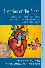 Theories of the Flesh: Latinx and Latin American Feminisms, Transformation, and Resistance