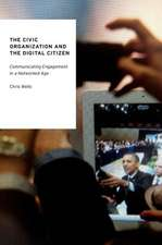 The Civic Organization and the Digital Citizen: Communicating Engagement in a Networked Age