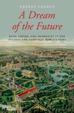 A Dream of the Future: Race, Empire, and Modernity at the Atlanta and Nashville World's Fairs