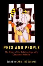 Pets and People: The Ethics of Our Relationships with Companion Animals