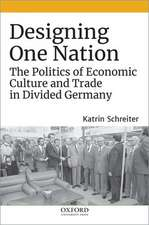 Designing One Nation: The Politics of Economic Culture and Trade in Divided Germany