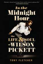 In the Midnight Hour: The Life and Soul of Wilson Pickett