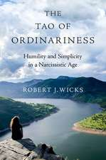 The Tao of Ordinariness: Humility and Simplicity in a Narcissistic Age