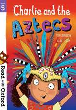 Read with Oxford: Stage 5: Charlie and the Aztecs