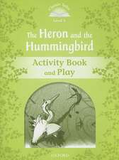 Classic Tales Second Edition: Level 3: Heron & Hummingbird Activity Book and Play