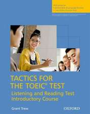 Tactics for the TOEIC® Test, Reading and Listening Test, Introductory Course: Pack: Essential tactics and practice to raise TOEIC scores