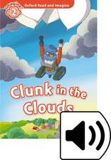 Oxford Read and Imagine: Level 2: Clunk in the Clouds Audio Pack