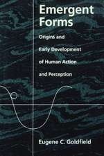 Emergent Forms: Origins and Early Development of Human Action and Perception