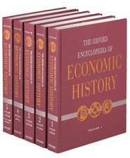The Oxford Encyclopedia of Economic History: 5 volumes: print and e-reference editions available