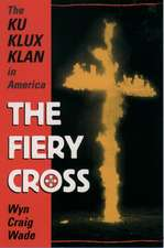 The Fiery Cross:  The Ku Klux Klan in America
