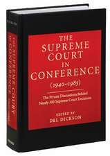 The Supreme Court in Conference: 1940-1985: The Private Discussions Behind Nearly 300 Supreme Court Decisions