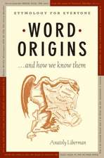 Word Origins ... And How We Know Them: Etymology for Everyone