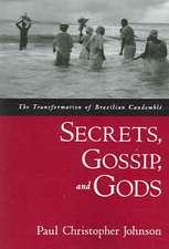 Secrets, Gossip, and Gods: The Transformation of Brazilian Candomblé