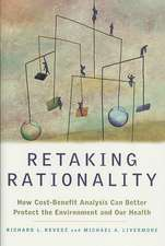 Retaking Rationality: How Cost Benefit Analysis Can Better Protect the Environment and Our Health