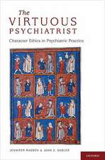 The Virtuous Psychiatrist: Character Ethics in Psychiatric Practice