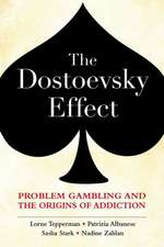 The Dostoevsky Effect: Problem Gambling and the Origins of Addiction