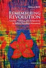 Remembering Revolution: Gender, Violence, and Subjectivity in India's Naxalbari Movement