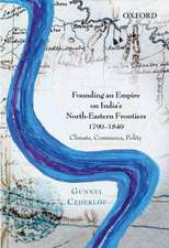 Founding an Empire on India's North-Eastern Frontiers, 1790-1840: Climate, Commerce, Polity
