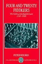 Four and Twenty Fiddlers: The Violin at the English Court 1540-1690