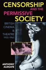 Censorship and the Permissive Society: British Cinema and Theatre, 1955-1965